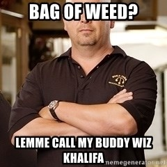 Rick Harrison - Bag of weed? Lemme call my buddy wiz khalifa