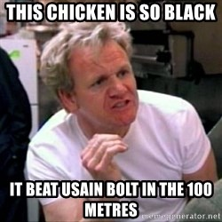 Gordon Ramsay - This CHICKEN IS SO BLACK IT BEAT USAIN BOLT IN THE 100 METRES