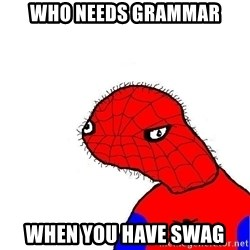 spoderman - who needs grammar when you have swag