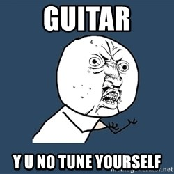 Y U No - guitar y u no tune yourself