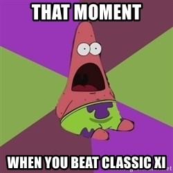 Surprised Patrick Star - that moment when you beat classic XI