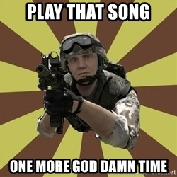 Arma 2 soldier - play that song one more god damn time