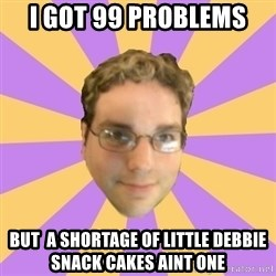 Who Dat Pat - i got 99 problems BUT  A SHORTAGE OF LITTLE DEBBIE SNACK CAKES AINT ONE