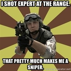 Arma 2 soldier - I shot expert at the range. that pretty much makes me a sniper.