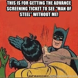 """batman slap robin - this is for getting the advance screening ticket to see """"man of steel"""" without me!"""