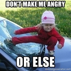Angry Karate Girl - DON'T MAKE ME ANGRY OR ELSE