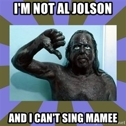 WANNABE BLACK MAN - i'm not al jolson and i can't sing mamee
