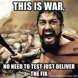 Esparta - This is war, no need to test just deliver the fix