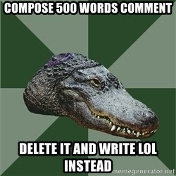 Aspie Alligator - Compose 500 words comment Delete it and write LOL instead