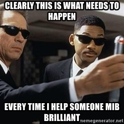 men in black - CLEARLY THIS IS WHAT NEEDS TO HAPPEN EVERY TIME I HELP SOMEONE MIB BRILLIANT