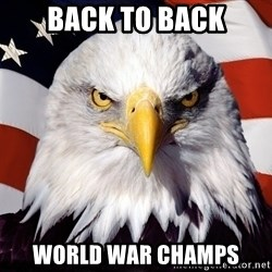 Patriotic Eagle - Back To Back World War Champs