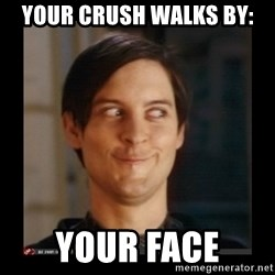 Tobey_Maguire - Your Crush walks by: your face