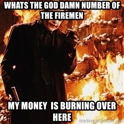 It's about sending a message - whats the god damn number of the firemen my money  is burning over here