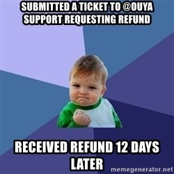 Success Kid - Submitted a ticket to @ouya support requesting refund received refund 12 days later