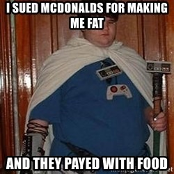 Fat nerd - i sued mcdonalds for making me fat and they payed with food