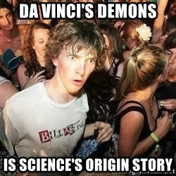 -Sudden Clarity Clarence - Da Vinci's Demons IS science's ORIGIN STORY