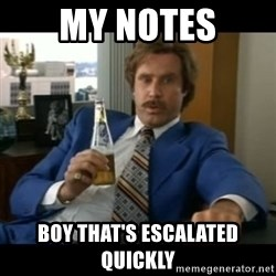 anchorman2 - My notes Boy that's escalated quickly