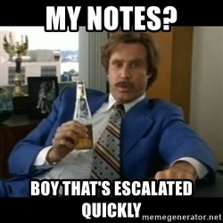 anchorman2 - My notes? Boy that's escalated quickly