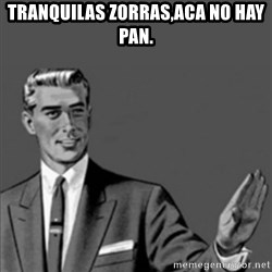 Correction Guy - TRANQUILAs zorras,aca no hay pan.