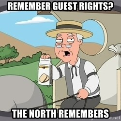 Pepperidge Farm Remembers Meme - Remember Guest Rights? The North remembers