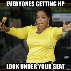 Overly-Excited Oprah!!!  - everyones getting hp look under your seat