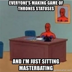 60s spiderman behind desk - Everyone's making game of Thrones statuses and i'm just sitting masterbating