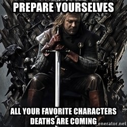 Eddard Stark - prepare yourselves all your favorite characters deaths are coming