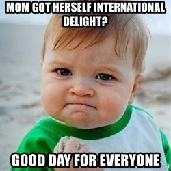 Victory Baby - mom got herself international delight? good day for everyone