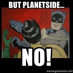 Batman Slappp - But planetside... No!