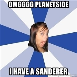 Annoying Facebook Girl - Omgggg planetside I have a sanderer