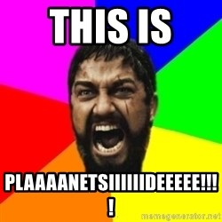 sparta - This is  Plaaaanetsiiiiiideeeee!!!!