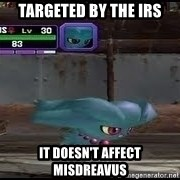 MISDREAVUS - targeted by the irs it doesn't affect Misdreavus