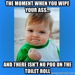 yes baby 2 - THE MOMENT WHEN YOU WIPE YOUR ASS... AND THERE ISN'T NO POO ON THE TOILET ROLL