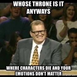 Whose Line - Whose throne is it anyways where characters die and your emotions don't matter