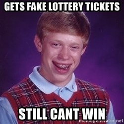 Bad Luck Brian - gets fake lottery tickets still cant win