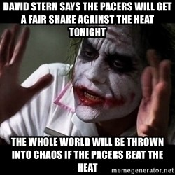 joker mind loss - david stern says the pacers will get a fair shake against the heat tonight the whole world will be thrown into chaos if the pacers beat the heat