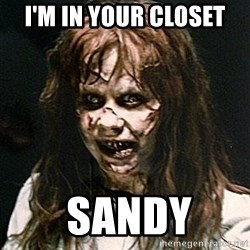 Exorcist - I'm in your closet  sandy