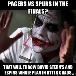 joker mind loss - pacers vs spurs in the finals? that will throw david stern's and espins whole plan in utter chaos
