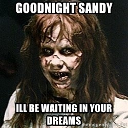 Exorcist - goodnight sandy  ill be waiting in your dreams