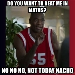 Dikembe Mutombo - do you want to beat me in maths? no no no, not today nacho