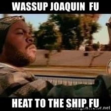 It was a good day - Wassup joaquin  fu HEat to the ship fu