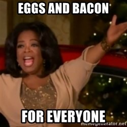 The Giving Oprah - EGGS AND BACON FOR EVERYONE