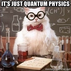 Chemistry Cat - IT'S JUST QUANTUM PHYSICS