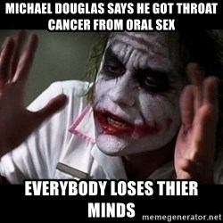 joker mind loss - Michael douglas says he got throat cancer from oral sex everybody loses thier minds