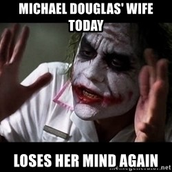 joker mind loss - michael douglas' wife today loses her mind AGAIN