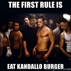 Fight Club Rules - The first rule is eat kandallo burger