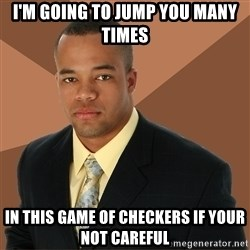 Successful Black Man - I'm going to jump you many times in this game of checkers if your not careful