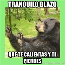 how about no bear 2 - tranquilo blazo que te calientas y te pierdes