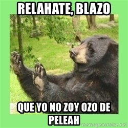 how about no bear 2 - relahate, blazo que yo no zoy ozo de peleah