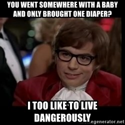 live dangerously austin - you went somewhere with a baby and only brought one diaper? i too like to live dangerously